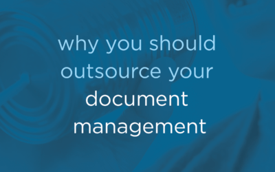 Why You Should Outsource Your Document Management